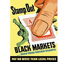 Stamp Out Black Markets... With Your Ration Stamps Photographic Print
