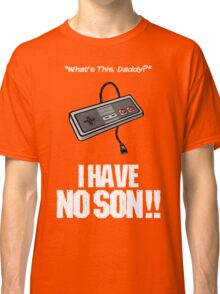 I Have No Son Classic T-Shirt