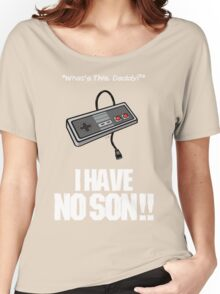 I Have No Son Women's Relaxed Fit T-Shirt