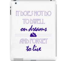 It Does Not Do to Dwell on Dreams 3 iPad Case/Skin
