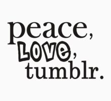 Peace, Love, and Tumblr T-Shirt