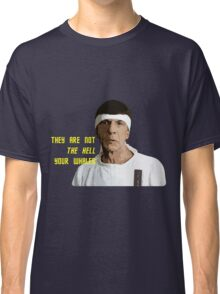 They Are Not The Hell Your Whales Classic T-Shirt