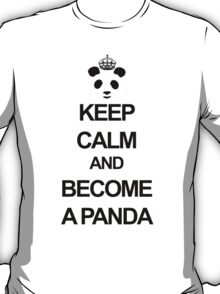 Keep Calm and Become A Panda T-Shirt