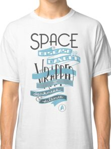 Space is disease and danger. Classic T-Shirt