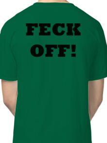 FECK OFF IRELAND SLANG FUNNY Classic T-Shirt