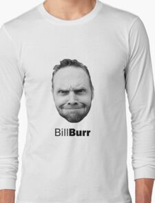 Thank god for Bill Burr's big fkn head Long Sleeve T-Shirt