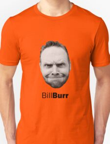 Thank god for Bill Burr's big fkn head Unisex T-Shirt