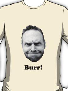 BURR! T-Shirt