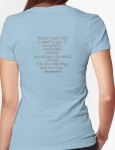 """""""Never doubt that a small group of thoughtful, committed, citizens can change the world. Indeed, it is the only thing that ever has."""" Quote Womens Fitted T-Shirt"""