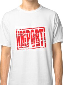 Import Red rubber stamp effect Classic T-Shirt