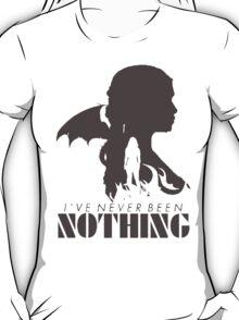 Daenerys Targaryen - Nothing  T-Shirt