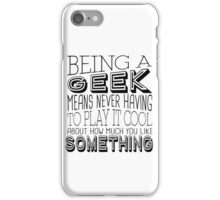 Being A Geek Quote iPhone Case/Skin