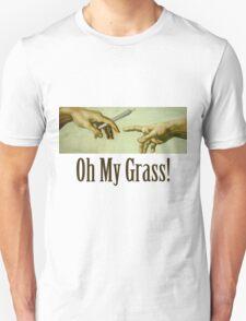 Oh my Grass! Unisex T-Shirt