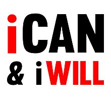 I Can And I Will Photographic Print