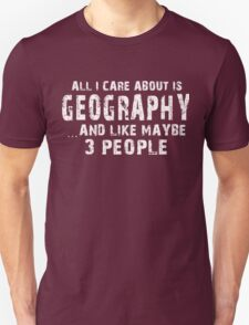 All I Care About Is Geography And Like Maybe 3 People - Tshirts & Accessories T-Shirt
