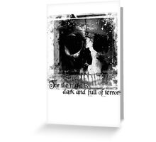 For the night is dark and full of terrors... Greeting Card