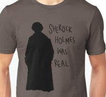 he was real. Unisex T-Shirt