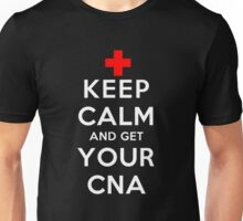 Keep Calm and Get Your CNA (DS) Unisex T-Shirt