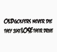 Golfing Old Golfers Never Die They Just Lose Their Drive Funny Golf by jekonu