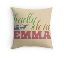 Badly done, Emma! Throw Pillow