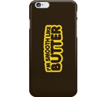 I'm Smooth Like Butter iPhone Case/Skin