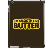 I'm Smooth Like Butter iPad Case/Skin