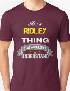 RIDLEY It's thing you wouldn't understand !! - T Shirt, Hoodie, Hoodies, Year, Birthday T-Shirt