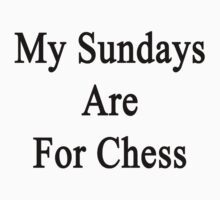 My Sundays Are For Chess  by supernova23