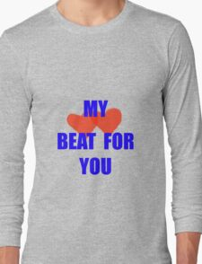 My hearts beat for you Long Sleeve T-Shirt