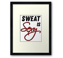 Sweat Is Sexy Framed Print