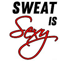 Sweat Is Sexy Photographic Print