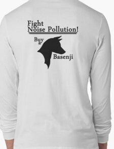 Fight Noise Pollution! Buy a Basenji! Long Sleeve T-Shirt