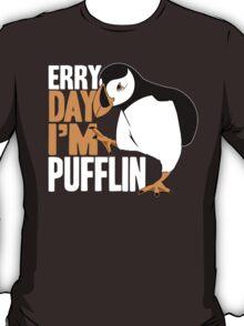 Erry Day I'm Pufflin T-Shirt