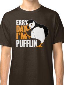 Erry Day I'm Pufflin Classic T-Shirt