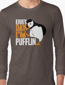 Erry Day I'm Pufflin Long Sleeve T-Shirt