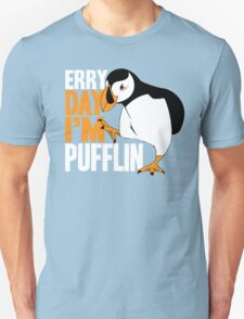 Erry Day I'm Pufflin Unisex T-Shirt