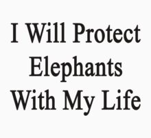I Will Protect Elephants With My Life  by supernova23
