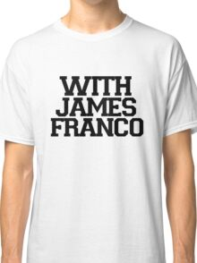 With James Franco Classic T-Shirt