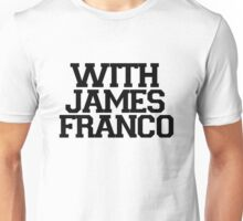 With James Franco Unisex T-Shirt