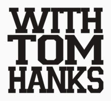 With Tom Hanks by endofadream