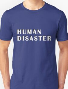 human disaster 1 Unisex T-Shirt