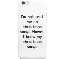 Do not test me on christmas songs howell, i know my christmas songs  iPhone Case/Skin