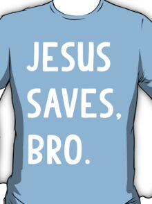 Jesus Saves, Bro T Shirt T-Shirt