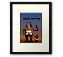 The Robots are coming! Framed Print