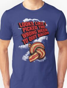 Looks Like I Picked the Wrong Week to Quit Bacon T-Shirt