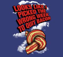 Looks Like I Picked the Wrong Week to Quit Bacon Unisex T-Shirt