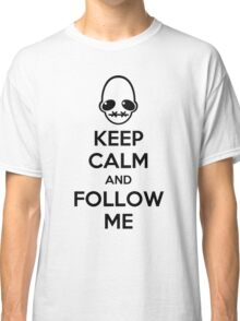 Keep Calm and Follow Me Classic T-Shirt