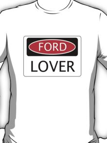 FORD LOVER, FUNNY DANGER STYLE FAKE SAFETY SIGN T-Shirt