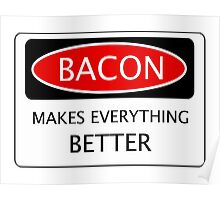 BACON MAKES EVERYTHING BETTER, FUNNY DANGER STYLE FAKE SAFETY SIGN Poster