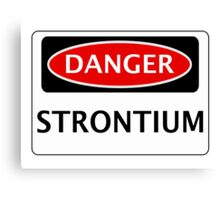 DANGER STRONTIUM, FUNNY FAKE SAFETY SIGN Canvas Print